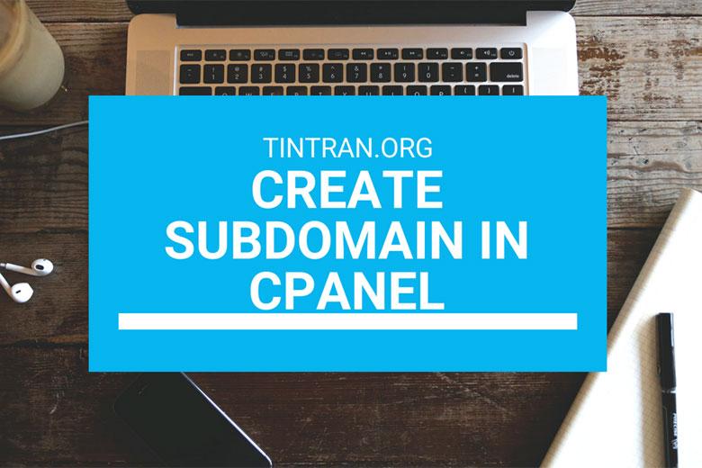 Tạo Subdomain trong cPanel chi tiết từng bước ⋆ Tin Tran